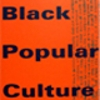 "Black Popular Culture - edited by Gina Dent (See ""Faculty Publications"")"